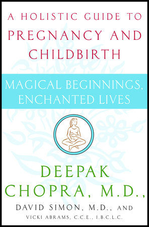 Magical Beginnings, Enchanted Lives by David Simon, M.D. and Deepak Chopra, M.D.