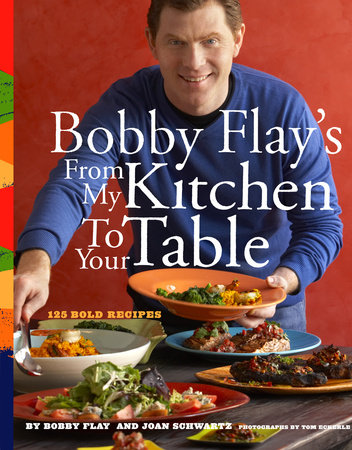 Bobby Flay's From My Kitchen to Your Table by
