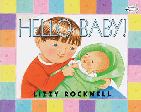 Hello Baby! by Lizzy Rockwell