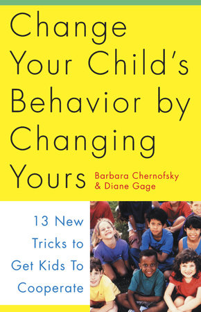 Change Your Child's Behavior by Changing Yours by Diane Gage and Barbara Chernofsky
