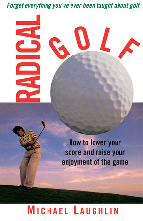 Radical Golf by Michael Laughlin