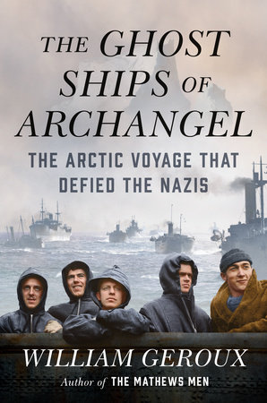 William Geroux - The Ghost Ships of Archangel - Hardcover on