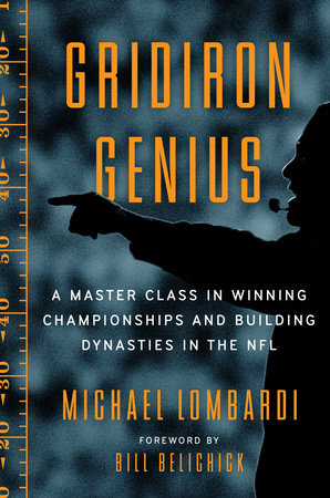 Gridiron Genius by Michael Lombardi; Foreword by Bill Belichick