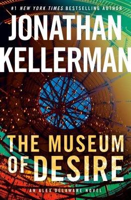 The Museum of Desire, an Alex Delaware Novel, by Jonathan Kellerman