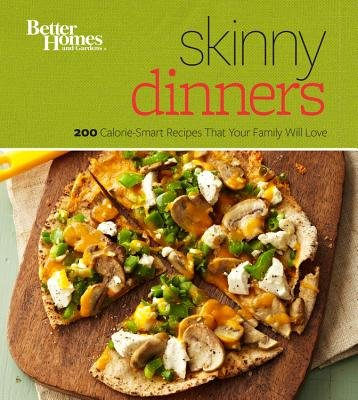 Better Homes and Gardens Skinny Dinners 200 Calorie-Smart Recipes That Your Family Will Love
