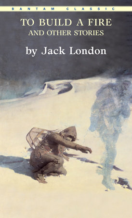 To Build a Fire and Other Stories by Jack London