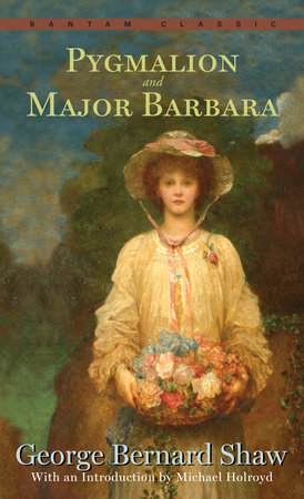 Pygmalion and Major Barbara by George Bernard Shaw