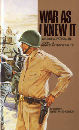 War As I Knew It by George S. Patton, Jr.