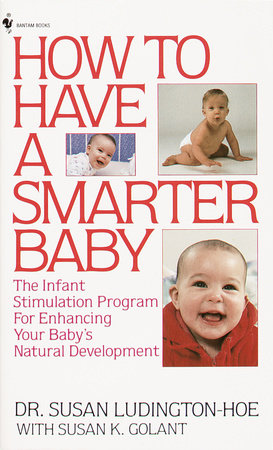 How to Have a Smarter Baby by Susan Golant, M.A. and Susan Ludington-Hoe