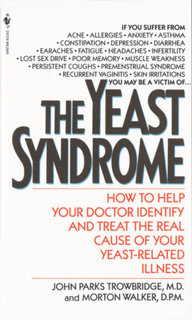 The Yeast Syndrome by John Parks Trowbridge, M.D. and Morton Walker, D.P.M.