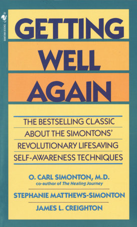 Getting Well Again by O. Carl Simonton, M.D., James Creighton, Ph.D. and Stephanie Matthews Simonton