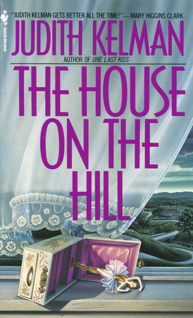 The House on the Hill by Judith Kelman