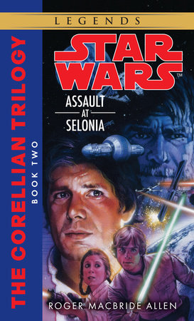 Assault at Selonia: Star Wars (The Corellian Trilogy) by Roger Macbride Allen