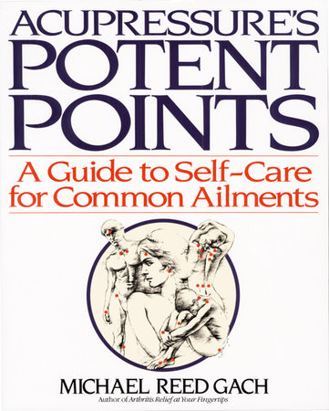 Accupressure's Potent Points by Michael Reed Gach, Ph.D.
