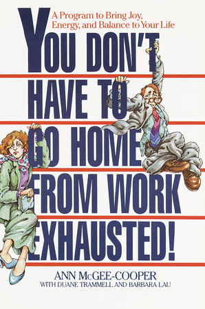 You Don't Have to Go Home from Work Exhausted! by Anne McGee-Cooper