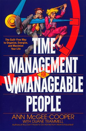 Time Management for Unmanageable People by