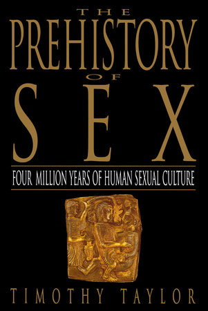The Prehistory of Sex by Timothy L. Taylor