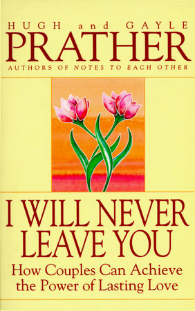 I Will Never Leave You by Hugh Prather and Gayle Prather