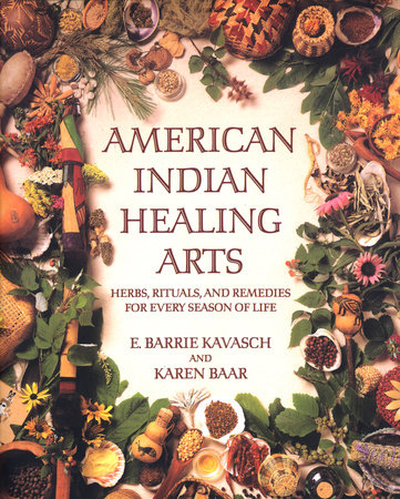 American Indian Healing Arts by E. Barrie Kavasch and Karen Baar