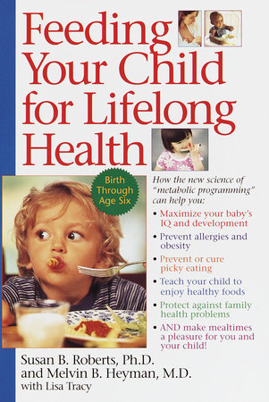 Feeding Your Child for Lifelong Health by Susan Roberts and Melvin B. Heyman