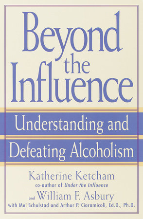 Beyond the Influence by William F. Asbury, Katherine Ketcham, Mel Schulstad and Arthur P. Ciaramicoli