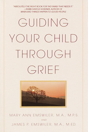 Guiding Your Child Through Grief by James P. Emswiler and Mary Ann Emswiler