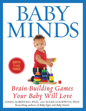 Baby Minds by Linda Acredolo, Ph.D. and Susan Goodwyn, Ph.D.