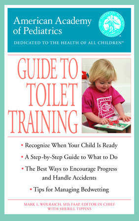 The American Academy of Pediatrics Guide to Toilet Training by