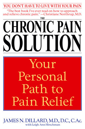 The Chronic Pain Solution by James N. Dillard M.D. and Leigh Ann Hirschman