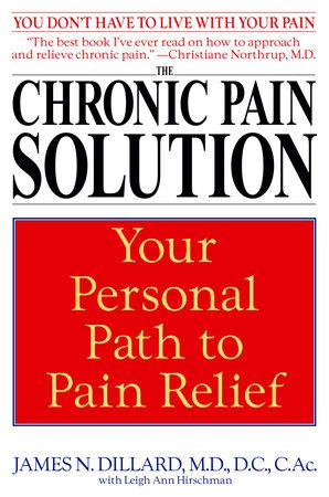 The Chronic Pain Solution by Leigh Ann Hirschman and James N. Dillard M.D.