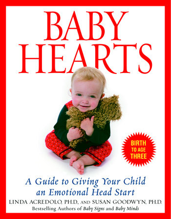 Baby Hearts by Linda Acredolo, Ph.D. and Susan Goodwyn, Ph.D.