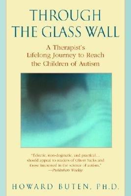 Through the Glass Wall by Howard Buten, Ph.D.