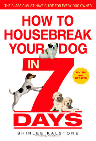 How to Housebreak Your Dog in 7 Days (Revised) by