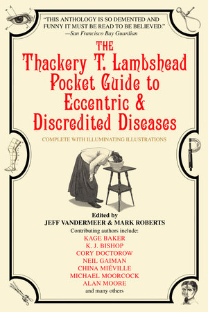 The Thackery T. Lambshead Pocket Guide to Eccentric & Discredited Diseases by Mark Roberts and Jeff Vandermeer