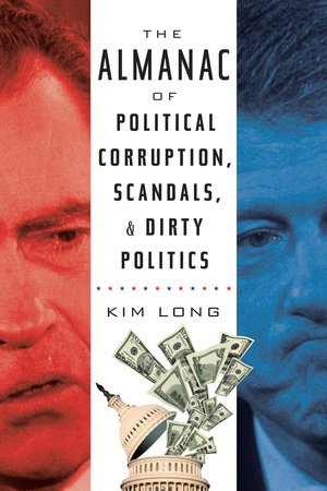 The Almanac of Political Corruption, Scandals and Dirty Politics by Kim Long