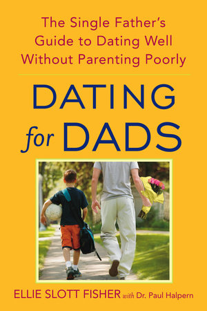 Dating for Dads by Ellie Slott Fisher and Paul D. Halpern