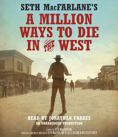 Seth MacFarlane's A Million Ways to Die in the West by Seth MacFarlane