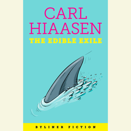 The Edible Exile by Carl Hiaasen