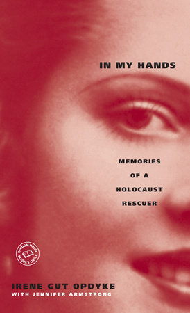 In My Hands: Memories of a Holocaust Rescuer by