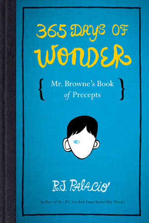 365 Days of Wonder: Mr. Browne's Book of Precepts by R. J. Palacio