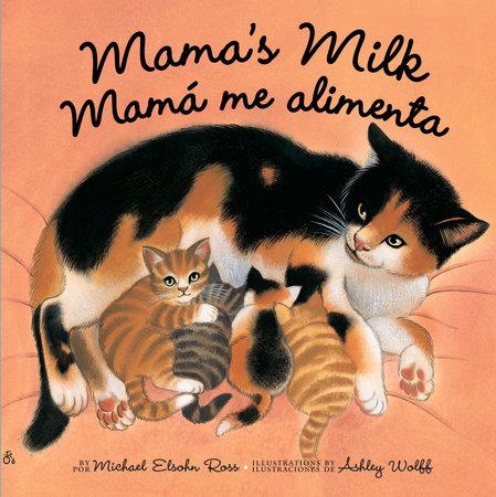 Mama's Milk / Mamá me alimenta by Michael Elsohn Ross