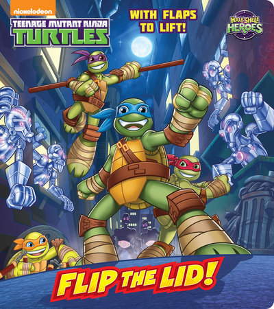 Flip the Lid! (Teenage Mutant Ninja Turtles: Half-Shell Heroes)