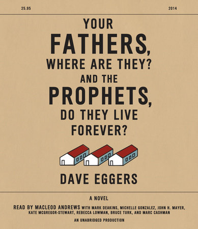 Your Fathers, Where Are They? And the Prophets, Do They Live Forever? by Dave Eggers