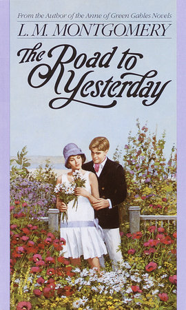 The Road to Yesterday by L.M. Montgomery