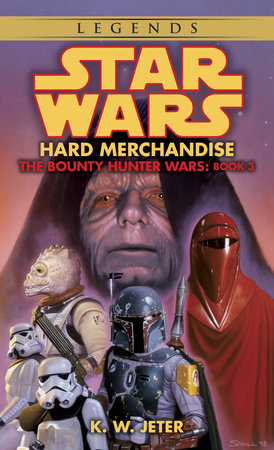 Hard Merchandise: Star Wars (The Bounty Hunter Wars) by K.W. Jeter