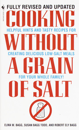 Cooking Without a Grain of Salt by Susan Bagg Todd, Elma W. Bagg and Robert Ely Bagg