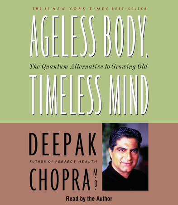 Ageless Body, Timeless Mind by Deepak Chopra, M.D.