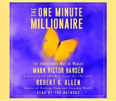 The One Minute Millionaire by Mark Victor Hansen and Robert G. Allen
