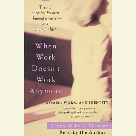When Work Doesn't Work Anymore by Elizabeth Perle McKenna