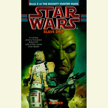 Slave Ship: Star Wars (The Bounty Hunter Wars) by K.W. Jeter